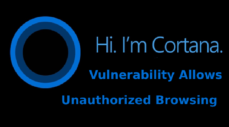 Microsoft Cortana Vulnerability Allows Hackers to Browse With Your Locked Computer